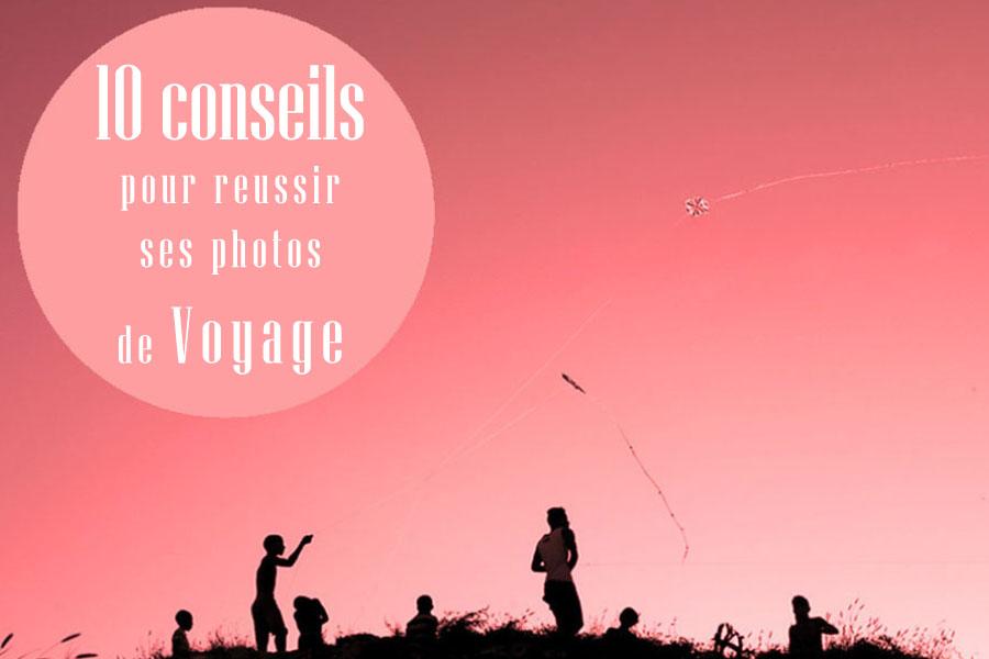 10 conseils pour réussir ses photos de voyage